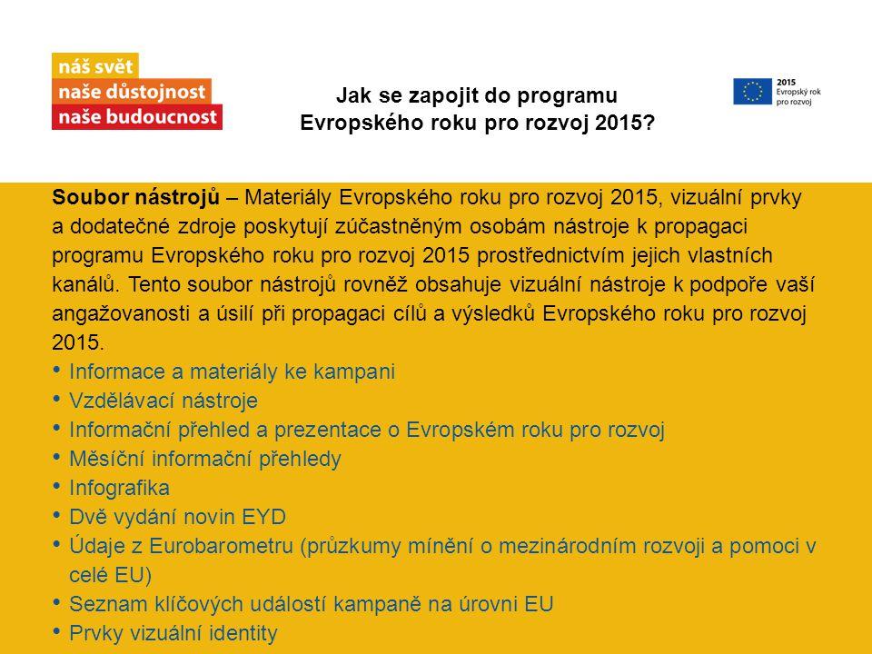 Soubor nástrojů – Materiály Evropského roku pro rozvoj 2015, vizuální prvky a dodatečné zdroje poskytují zúčastněným osobám nástroje k propagaci programu Evropského roku pro rozvoj 2015 prostřednictvím jejich vlastních kanálů.