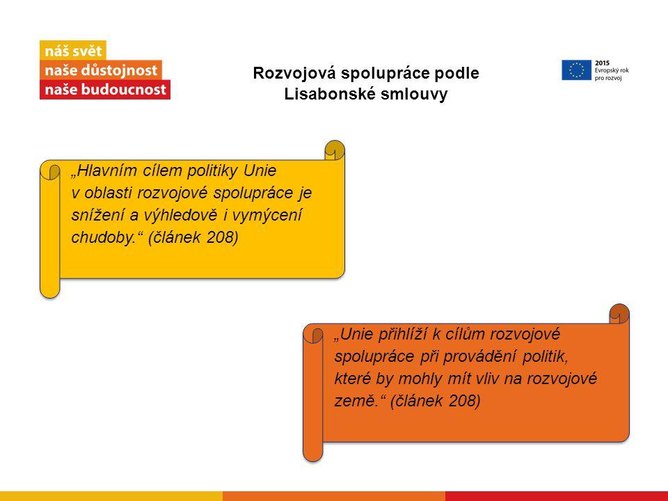 """""""Hlavním cílem politiky Unie v oblasti rozvojové spolupráce je snížení a výhledově i vymýcení chudoby. (článek 208) """"Unie přihlíží k cílům rozvojové spolupráce při provádění politik, které by mohly mít vliv na rozvojové země. (článek 208) Rozvojová spolupráce podle Lisabonské smlouvy"""