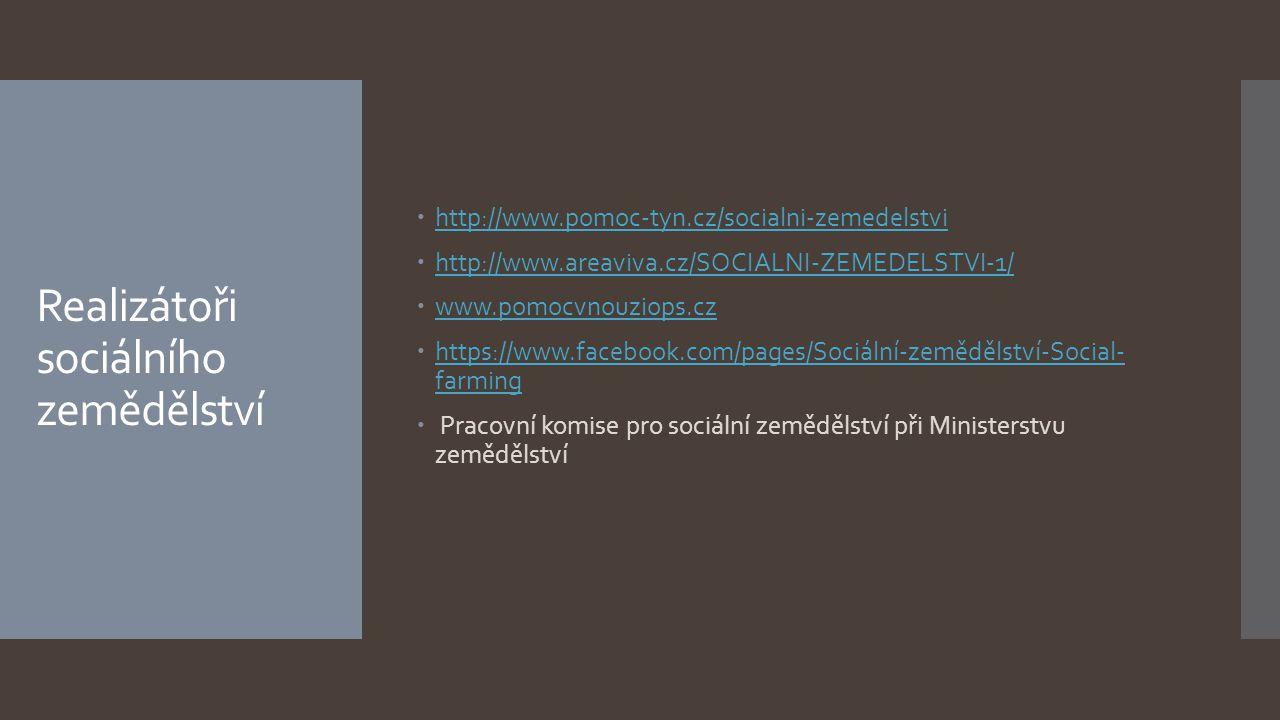 Realizátoři sociálního zemědělství  http://www.pomoc-tyn.cz/socialni-zemedelstvi http://www.pomoc-tyn.cz/socialni-zemedelstvi  http://www.areaviva.c