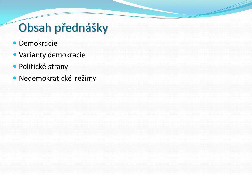Obsah přednášky Demokracie Varianty demokracie Politické strany Nedemokratické režimy