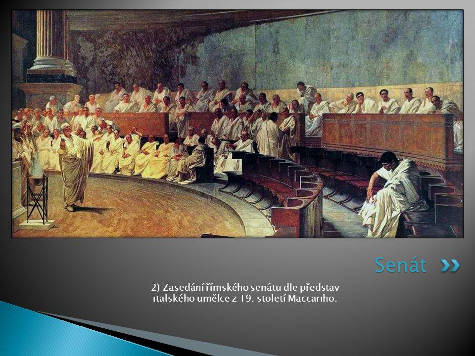 2) Zasedání římského senátu dle představ italského umělce z 19. století Maccariho. Senát