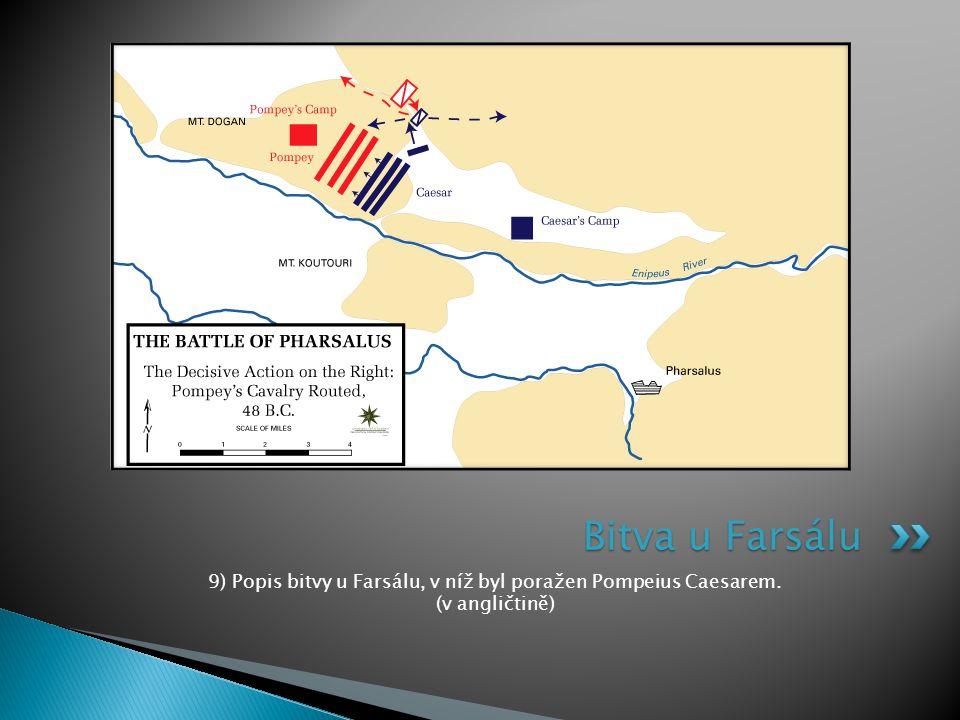 9) Popis bitvy u Farsálu, v níž byl poražen Pompeius Caesarem. (v angličtině) Bitva u Farsálu