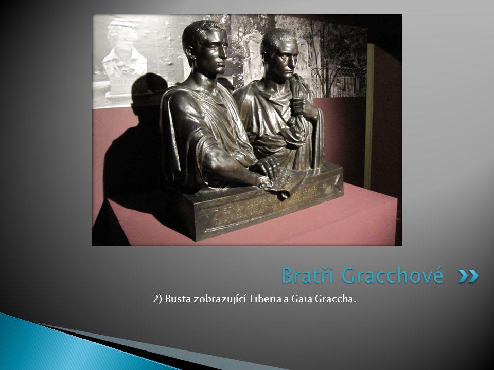 2) Busta zobrazující Tiberia a Gaia Graccha. Bratři Gracchové