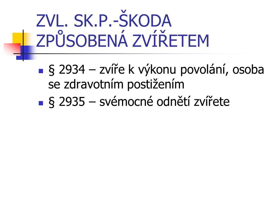 ZVL. SK.P.-ŠKODA ZPŮSOBENÁ ZVÍŘETEM § 2934 – zvíře k výkonu povolání, osoba se zdravotním postižením § 2935 – svémocné odnětí zvířete