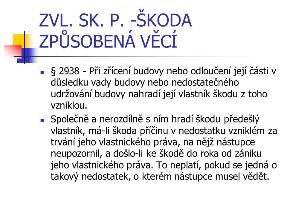 ZVL. SK. P. -ŠKODA ZPŮSOBENÁ VĚCÍ § 2938 - Při zřícení budovy nebo odloučení její části v důsledku vady budovy nebo nedostatečného udržování budovy na