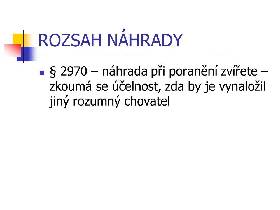ROZSAH NÁHRADY § 2970 – náhrada při poranění zvířete – zkoumá se účelnost, zda by je vynaložil jiný rozumný chovatel