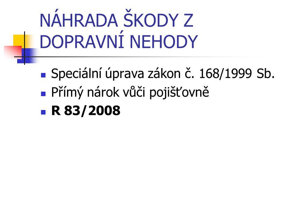 NÁHRADA ŠKODY Z DOPRAVNÍ NEHODY Speciální úprava zákon č. 168/1999 Sb. Přímý nárok vůči pojišťovně R 83/2008