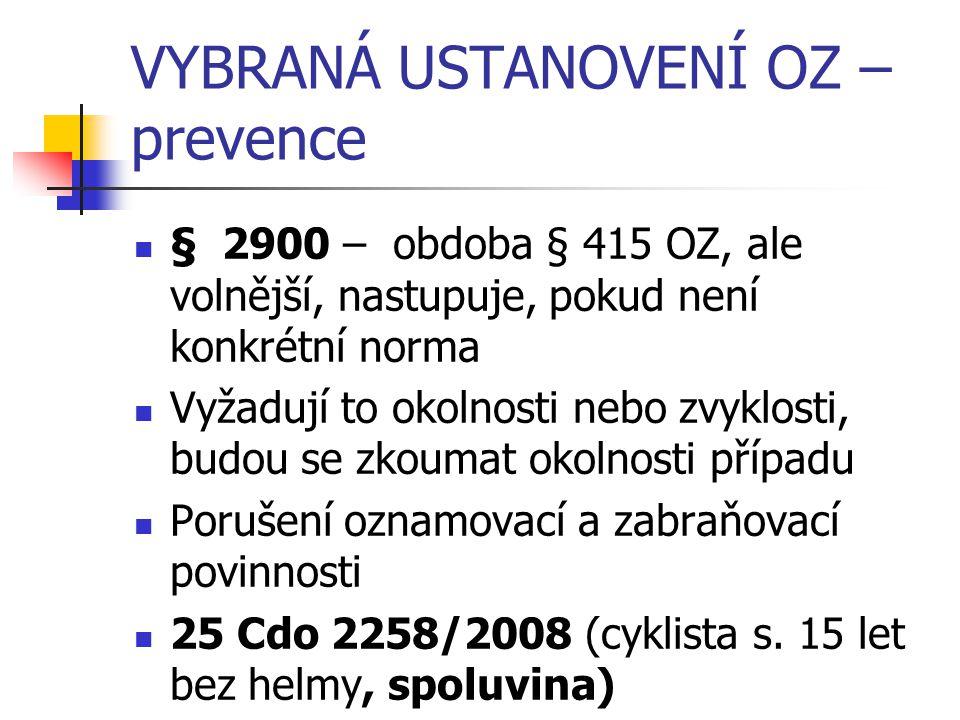 VYBRANÁ USTANOVENÍ OZ prevence § 2901 – zakročovací povinnost – vyžadují-li to okolnosti případu (25 Cdo 2647/2004 – obec) § 2902 – (§377 obch.