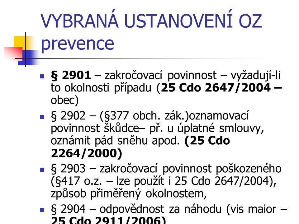 VYBRANÁ USTANOVENÍ OZ prevence § 2901 – zakročovací povinnost – vyžadují-li to okolnosti případu (25 Cdo 2647/2004 – obec) § 2902 – (§377 obch. zák.)o