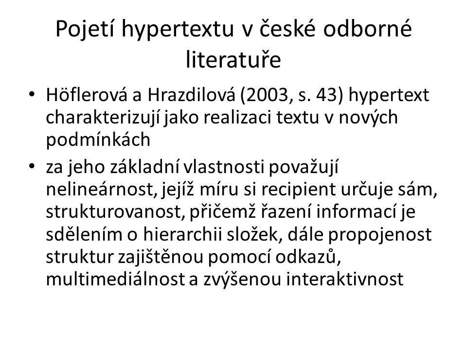 Pojetí hypertextu v české odborné literatuře Höflerová a Hrazdilová (2003, s. 43) hypertext charakterizují jako realizaci textu v nových podmínkách za