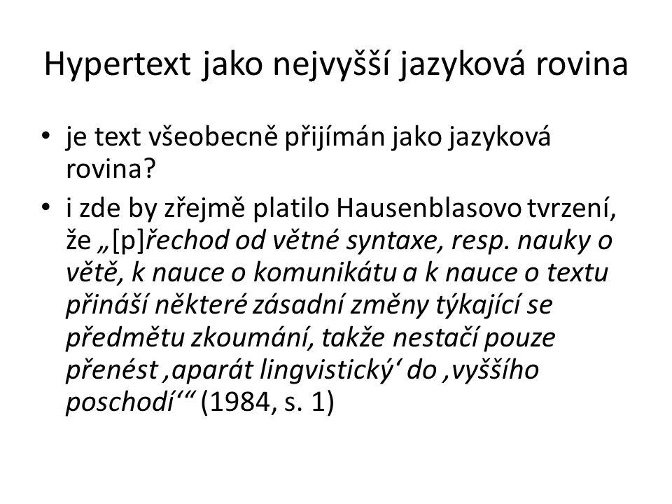 """Hypertext jako nejvyšší jazyková rovina je text všeobecně přijímán jako jazyková rovina? i zde by zřejmě platilo Hausenblasovo tvrzení, že """"[p]řechod"""
