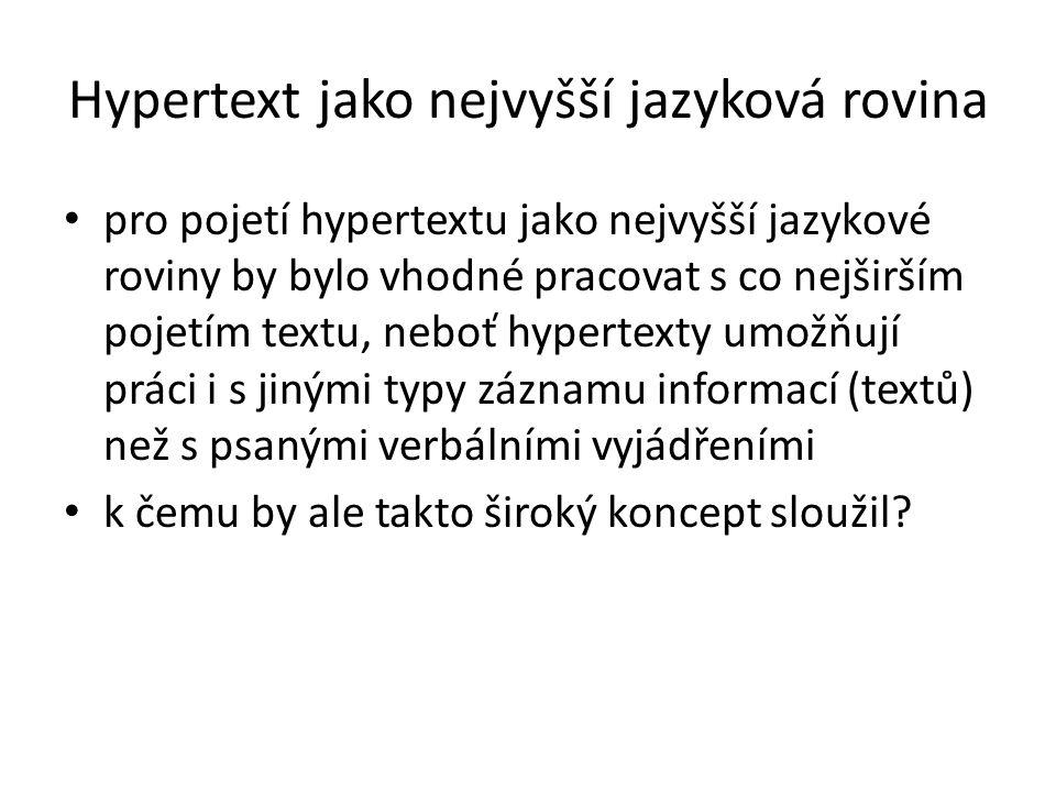 Hypertext jako nejvyšší jazyková rovina pro pojetí hypertextu jako nejvyšší jazykové roviny by bylo vhodné pracovat s co nejširším pojetím textu, nebo