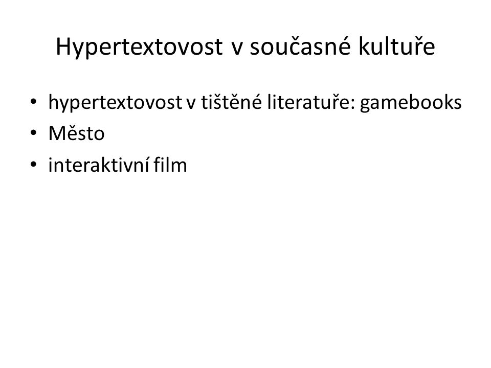 Hypertextovost v současné kultuře hypertextovost v tištěné literatuře: gamebooks Město interaktivní film