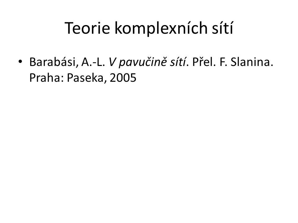 Teorie komplexních sítí Barabási, A.-L. V pavučině sítí. Přel. F. Slanina. Praha: Paseka, 2005