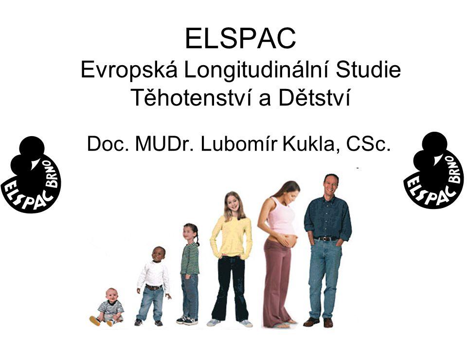 ELSPAC Evropská Longitudinální Studie Těhotenství a Dětství Doc. MUDr. Lubomír Kukla, CSc.