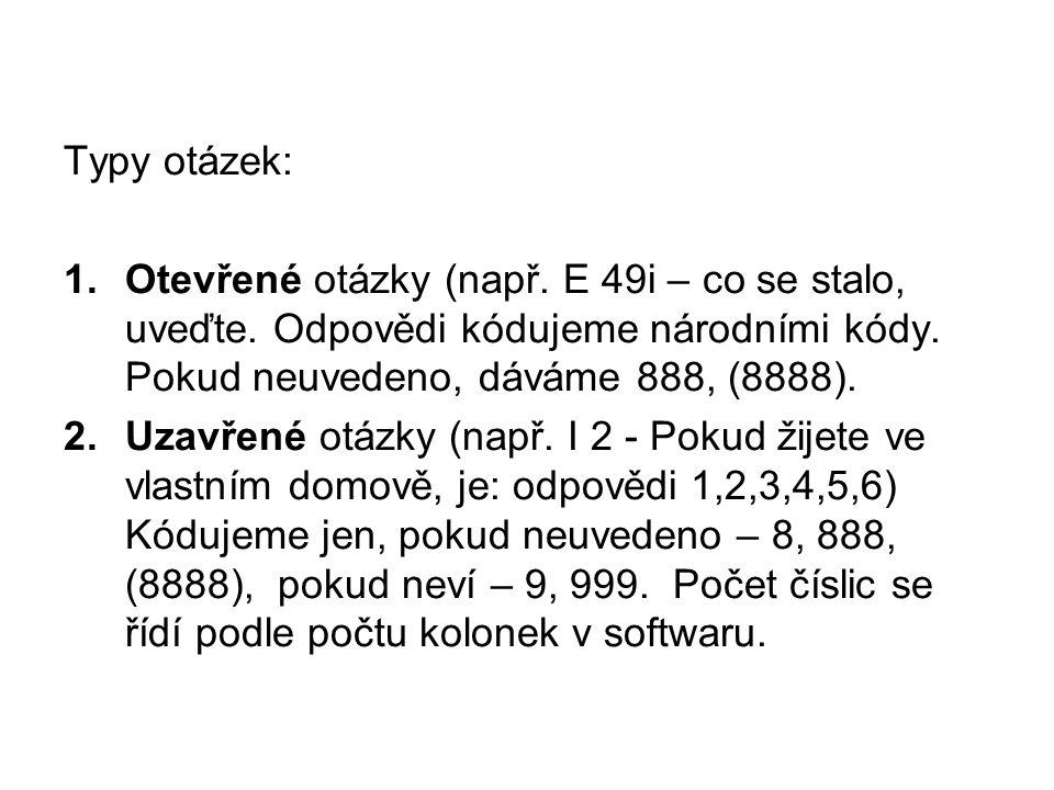 Typy otázek: 1.Otevřené otázky (např. E 49i – co se stalo, uveďte. Odpovědi kódujeme národními kódy. Pokud neuvedeno, dáváme 888, (8888). 2.Uzavřené o
