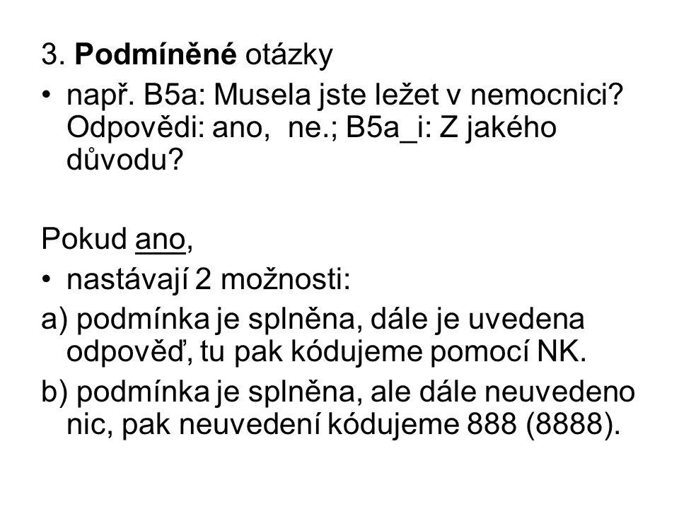 3. Podmíněné otázky např. B5a: Musela jste ležet v nemocnici? Odpovědi: ano, ne.; B5a_i: Z jakého důvodu? Pokud ano, nastávají 2 možnosti: a) podmínka