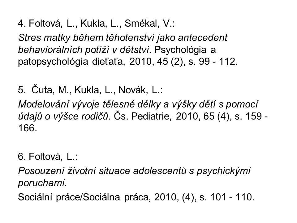 4. Foltová, L., Kukla, L., Smékal, V.: Stres matky během těhotenství jako antecedent behaviorálních potíží v dětství. Psychológia a patopsychológia di