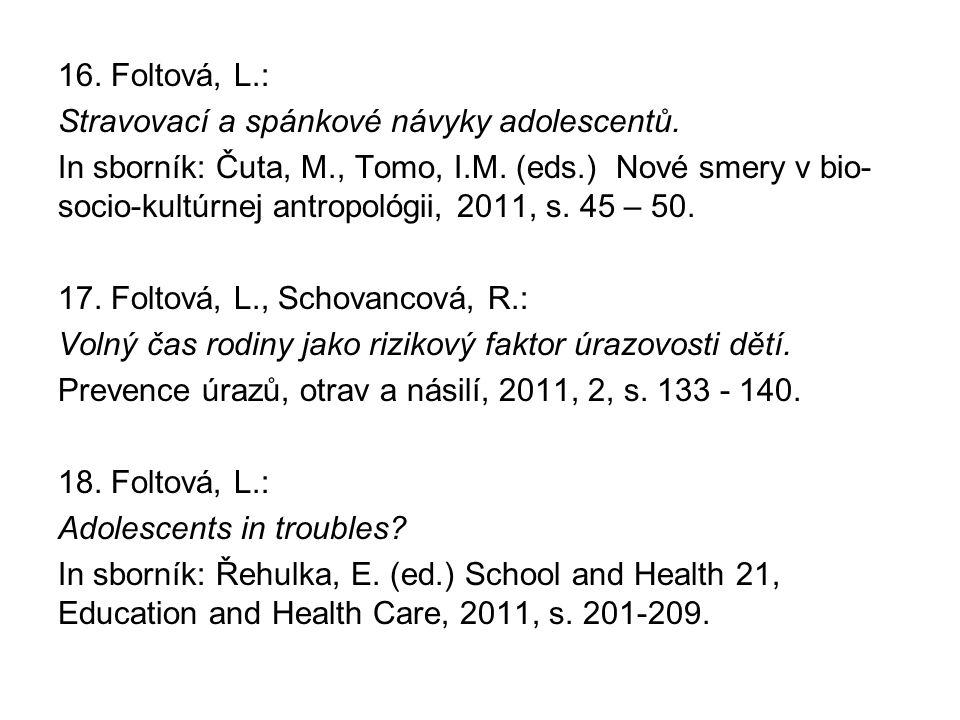 16. Foltová, L.: Stravovací a spánkové návyky adolescentů. In sborník: Čuta, M., Tomo, I.M. (eds.) Nové smery v bio- socio-kultúrnej antropológii, 201