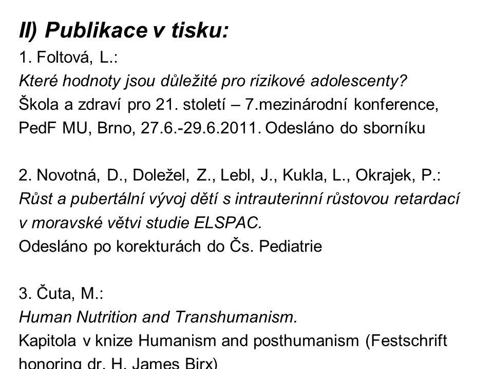 II) Publikace v tisku: 1. Foltová, L.: Které hodnoty jsou důležité pro rizikové adolescenty? Škola a zdraví pro 21. století – 7.mezinárodní konference
