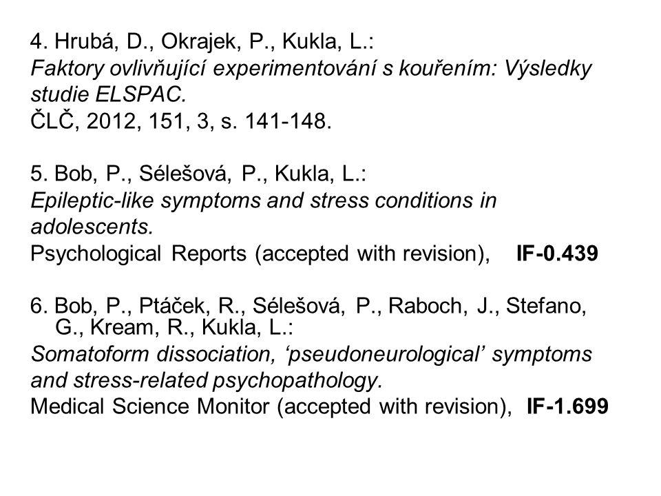4. Hrubá, D., Okrajek, P., Kukla, L.: Faktory ovlivňující experimentování s kouřením: Výsledky studie ELSPAC. ČLČ, 2012, 151, 3, s. 141-148. 5. Bob, P