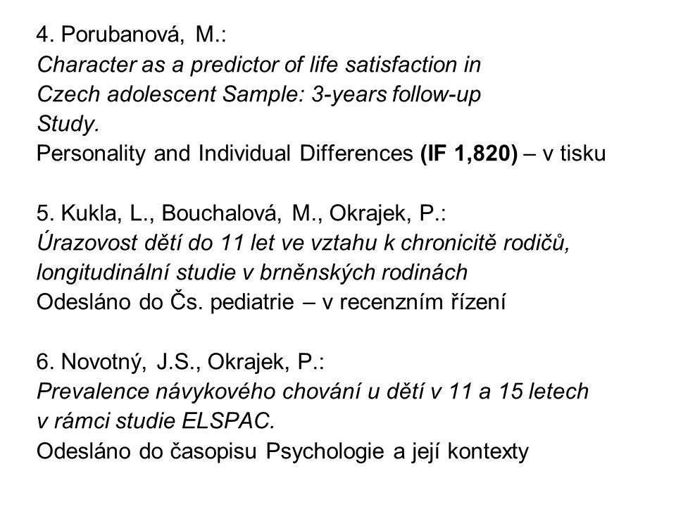 4. Porubanová, M.: Character as a predictor of life satisfaction in Czech adolescent Sample: 3-years follow-up Study. Personality and Individual Diffe