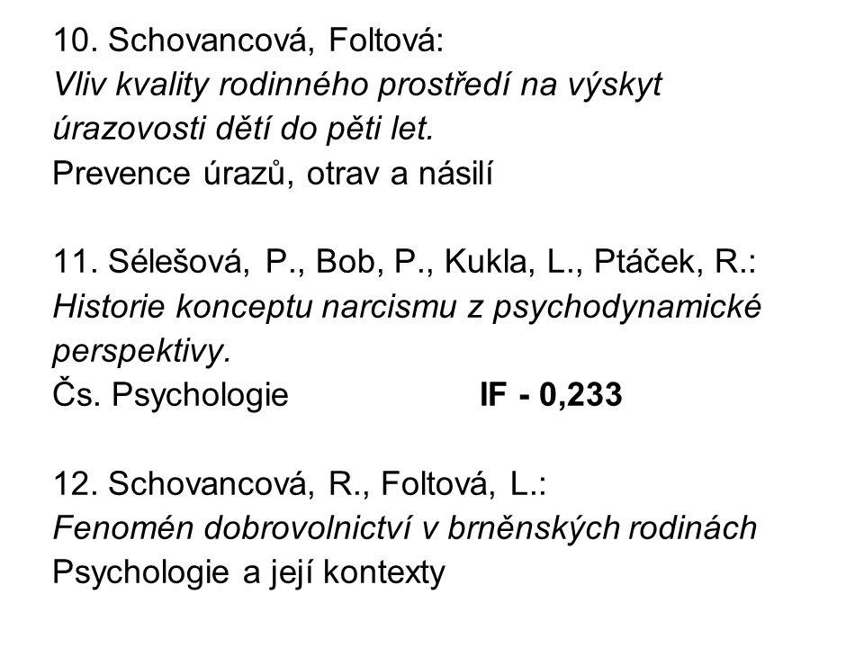 10. Schovancová, Foltová: Vliv kvality rodinného prostředí na výskyt úrazovosti dětí do pěti let. Prevence úrazů, otrav a násilí 11. Sélešová, P., Bob