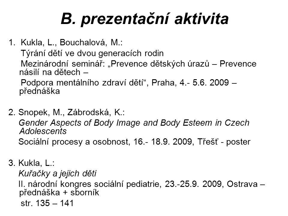 """B. prezentační aktivita 1. Kukla, L., Bouchalová, M.: Týrání dětí ve dvou generacích rodin Mezinárodní seminář: """"Prevence dětských úrazů – Prevence ná"""