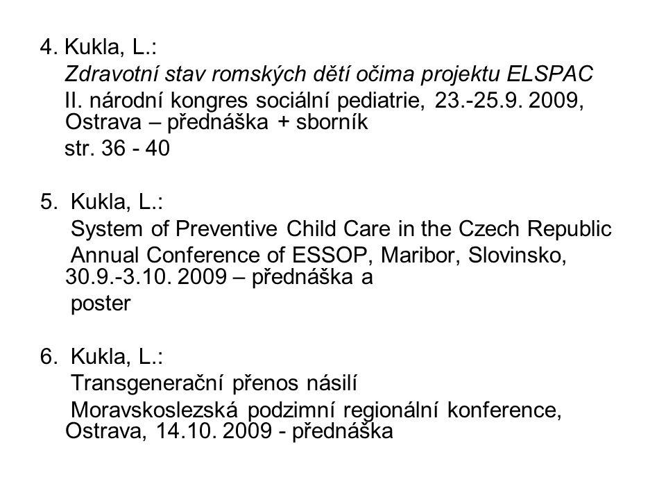 4. Kukla, L.: Zdravotní stav romských dětí očima projektu ELSPAC II. národní kongres sociální pediatrie, 23.-25.9. 2009, Ostrava – přednáška + sborník