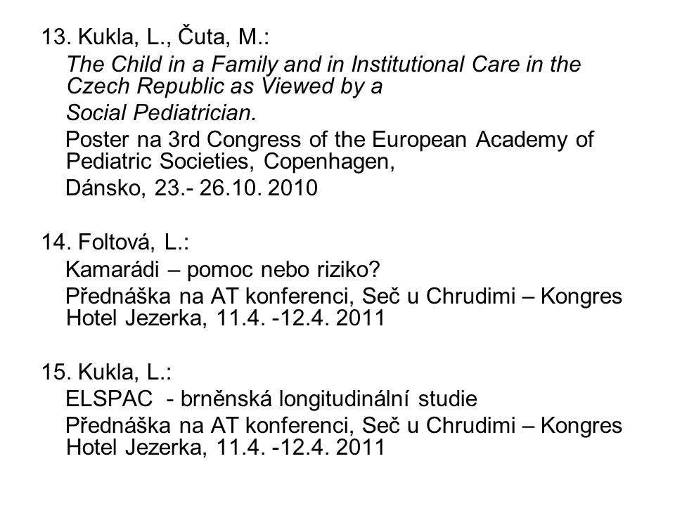 13. Kukla, L., Čuta, M.: The Child in a Family and in Institutional Care in the Czech Republic as Viewed by a Social Pediatrician. Poster na 3rd Congr
