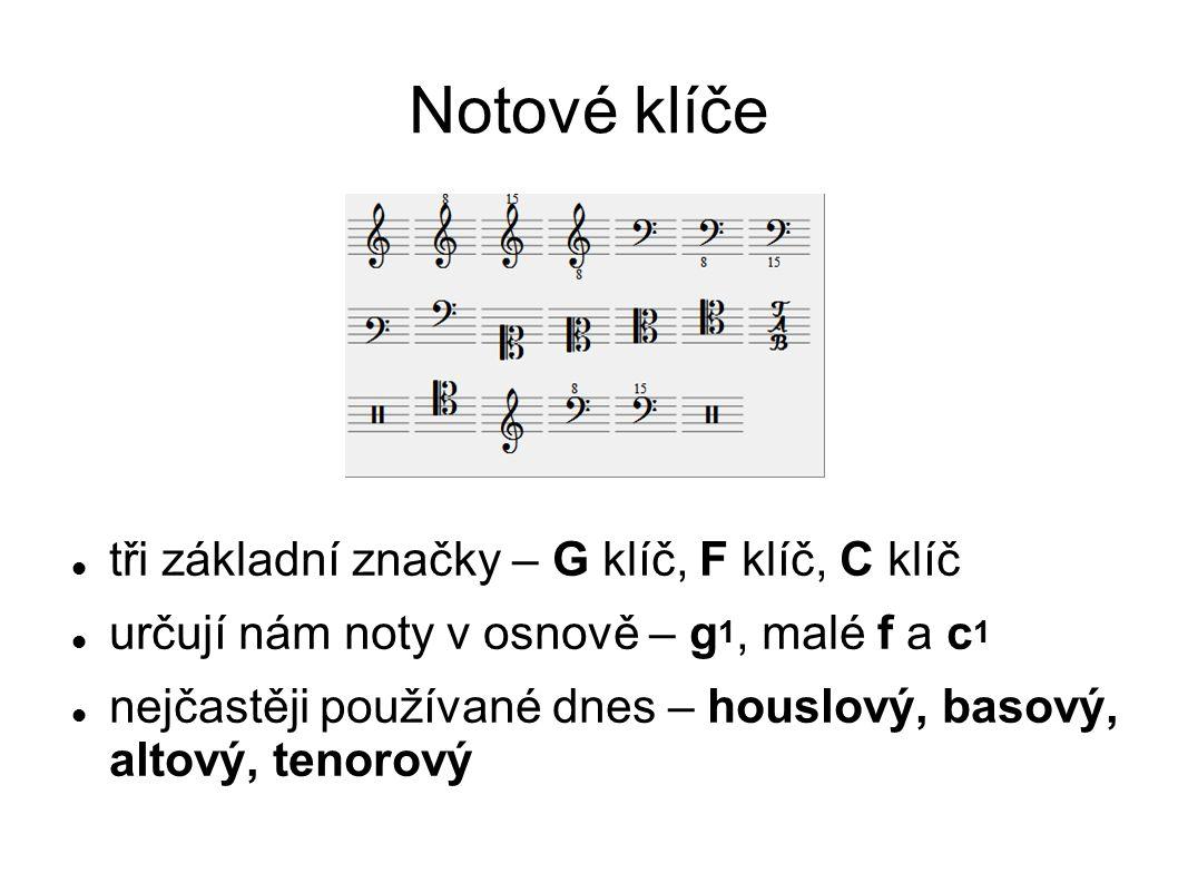 Notové klíče tři základní značky – G klíč, F klíč, C klíč určují nám noty v osnově – g 1, malé f a c 1 nejčastěji používané dnes – houslový, basový, altový, tenorový