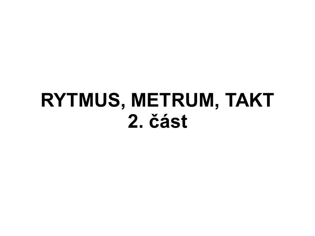 RYTMUS, METRUM, TAKT 2. část