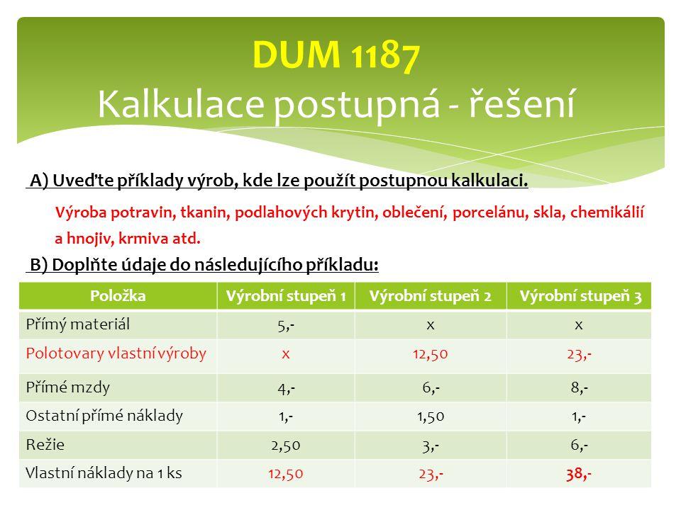 A) Uveďte příklady výrob, kde lze použít postupnou kalkulaci.