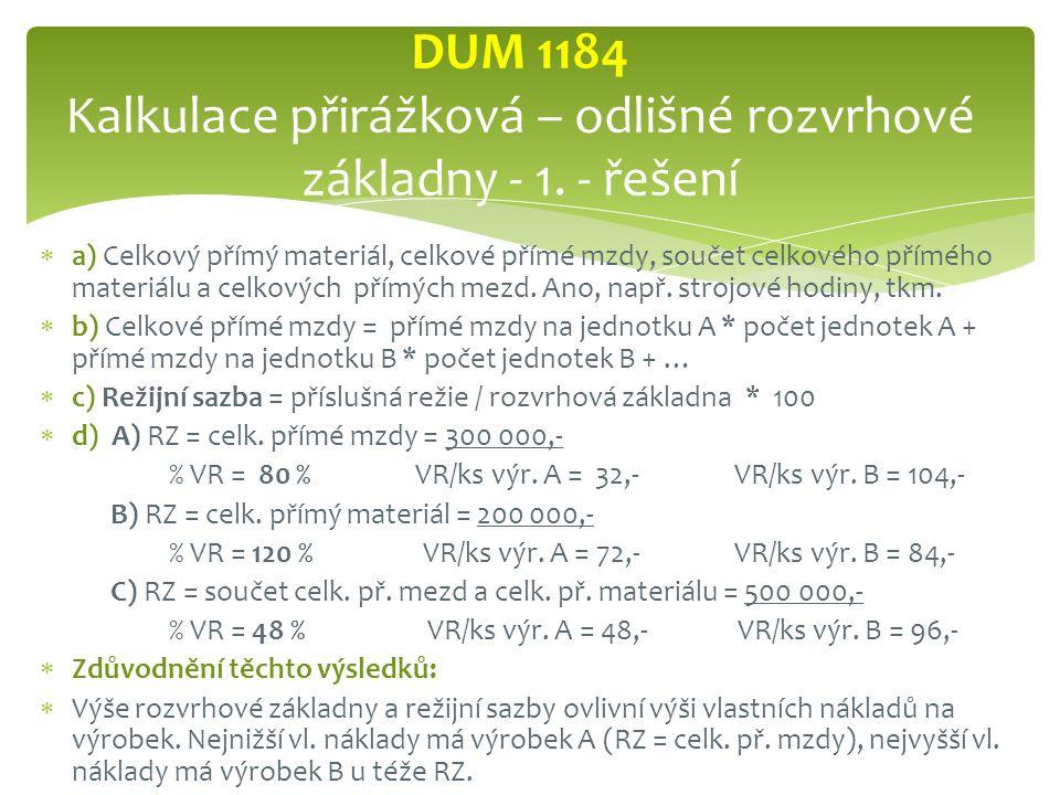  a) Celkový přímý materiál, celkové přímé mzdy, součet celkového přímého materiálu a celkových přímých mezd.