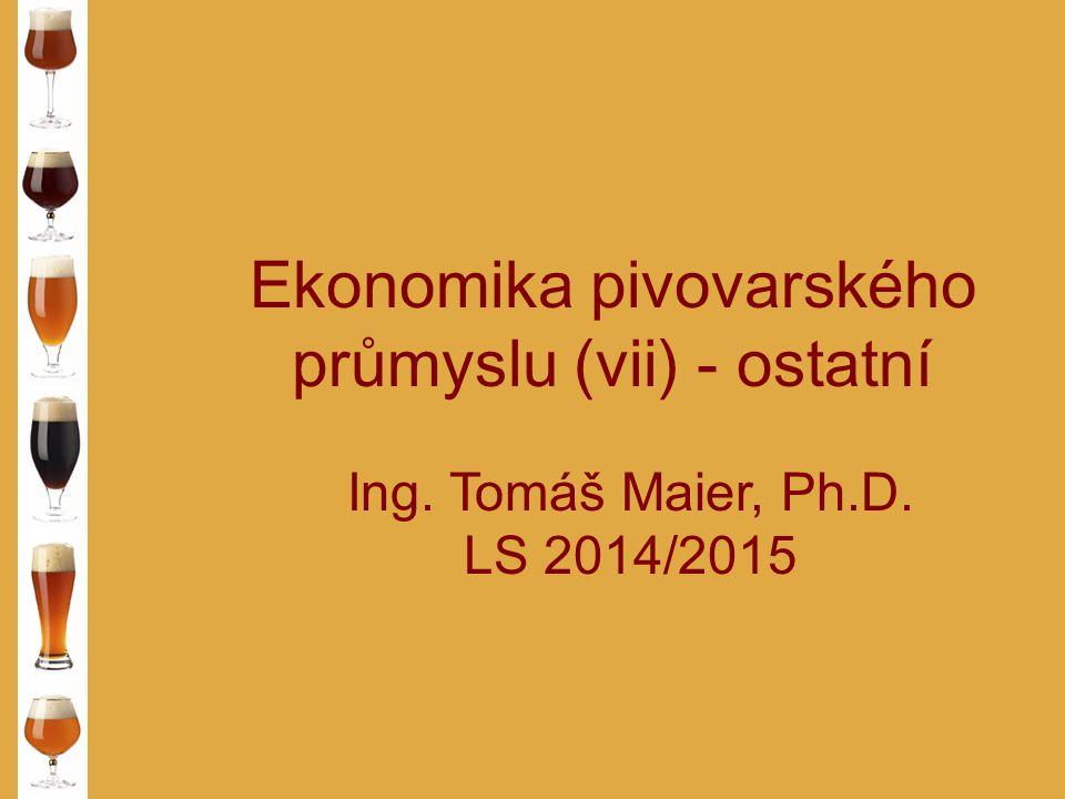 Ekonomika pivovarského průmyslu (v ii ) - ostatní Ing. Tomáš Maier, Ph.D. LS 2014/2015