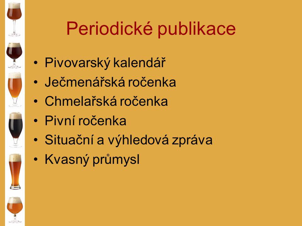 Periodické publikace Pivovarský kalendář Ječmenářská ročenka Chmelařská ročenka Pivní ročenka Situační a výhledová zpráva Kvasný průmysl