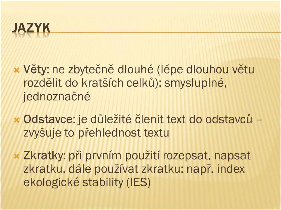  Věty: ne zbytečně dlouhé (lépe dlouhou větu rozdělit do kratších celků); smysluplné, jednoznačné  Odstavce: je důležité členit text do odstavců – zvyšuje to přehlednost textu  Zkratky: při prvním použití rozepsat, napsat zkratku, dále používat zkratku: např.