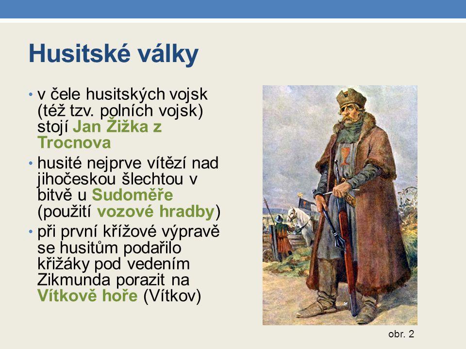 Husitské války v čele husitských vojsk (též tzv. polních vojsk) stojí Jan Žižka z Trocnova husité nejprve vítězí nad jihočeskou šlechtou v bitvě u Sud