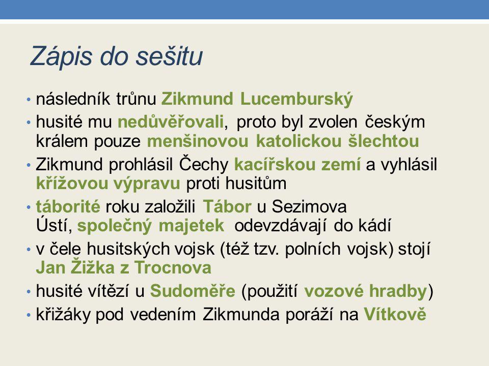 Zápis do sešitu následník trůnu Zikmund Lucemburský husité mu nedůvěřovali, proto byl zvolen českým králem pouze menšinovou katolickou šlechtou Zikmun