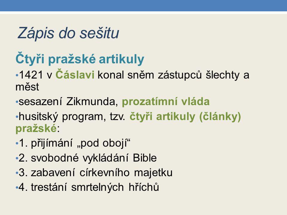 Zápis do sešitu Čtyři pražské artikuly 1421 v Čáslavi konal sněm zástupců šlechty a měst sesazení Zikmunda, prozatímní vláda husitský program, tzv. čt
