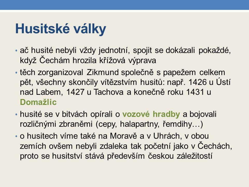 Husitské války ač husité nebyli vždy jednotní, spojit se dokázali pokaždé, když Čechám hrozila křížová výprava těch zorganizoval Zikmund společně s pa