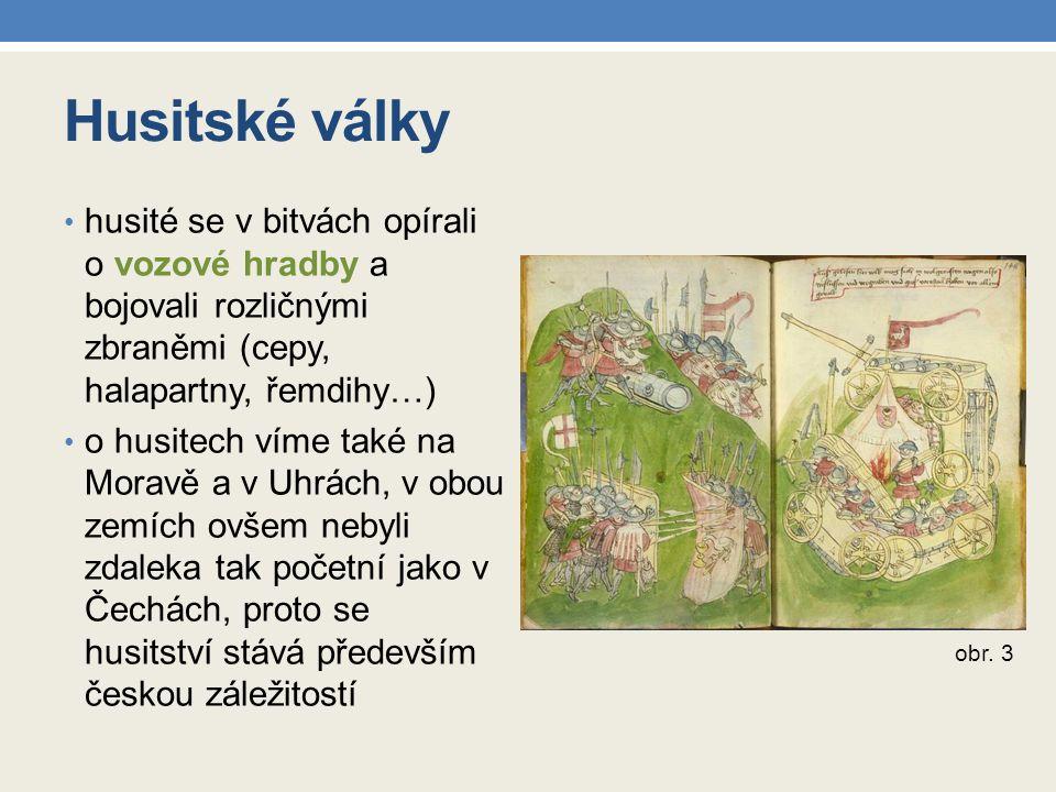 Husitské války husité se v bitvách opírali o vozové hradby a bojovali rozličnými zbraněmi (cepy, halapartny, řemdihy…) o husitech víme také na Moravě