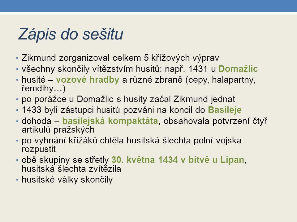 Zápis do sešitu Zikmund zorganizoval celkem 5 křížových výprav všechny skončily vítězstvím husitů: např. 1431 u Domažlic husité – vozové hradby a různ