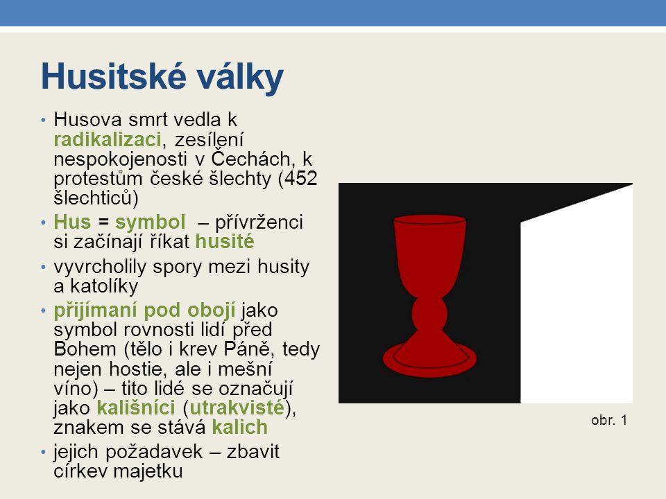 Husitské války Husova smrt vedla k radikalizaci, zesílení nespokojenosti v Čechách, k protestům české šlechty (452 šlechticů) Hus = symbol – přívrženc