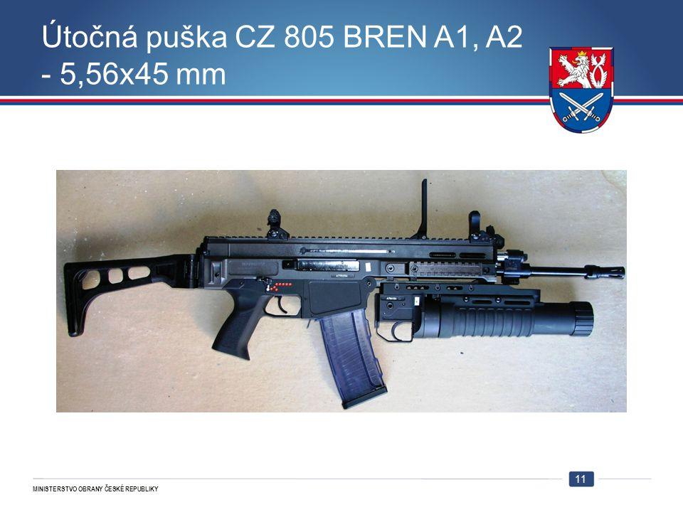 MINISTERSTVO OBRANY ČESKÉ REPUBLIKY Útočná puška CZ 805 BREN A1, A2 - 5,56x45 mm 11