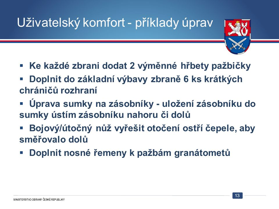 MINISTERSTVO OBRANY ČESKÉ REPUBLIKY Uživatelský komfort - příklady úprav  Ke každé zbrani dodat 2 výměnné hřbety pažbičky  Doplnit do základní výbav