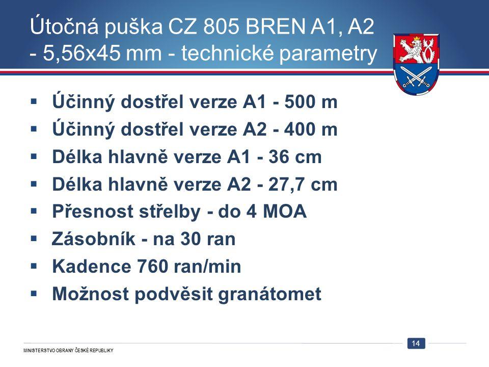 MINISTERSTVO OBRANY ČESKÉ REPUBLIKY Útočná puška CZ 805 BREN A1, A2 - 5,56x45 mm - technické parametry  Účinný dostřel verze A1 - 500 m  Účinný dost