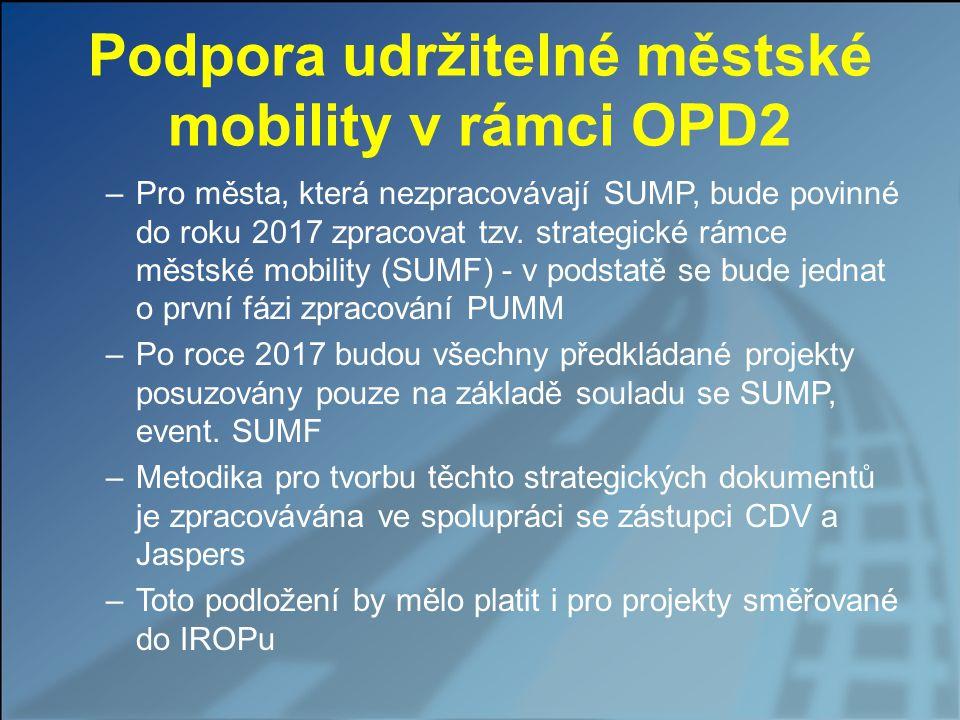Podpora udržitelné městské mobility v rámci OPD2 –Pro města, která nezpracovávají SUMP, bude povinné do roku 2017 zpracovat tzv. strategické rámce měs