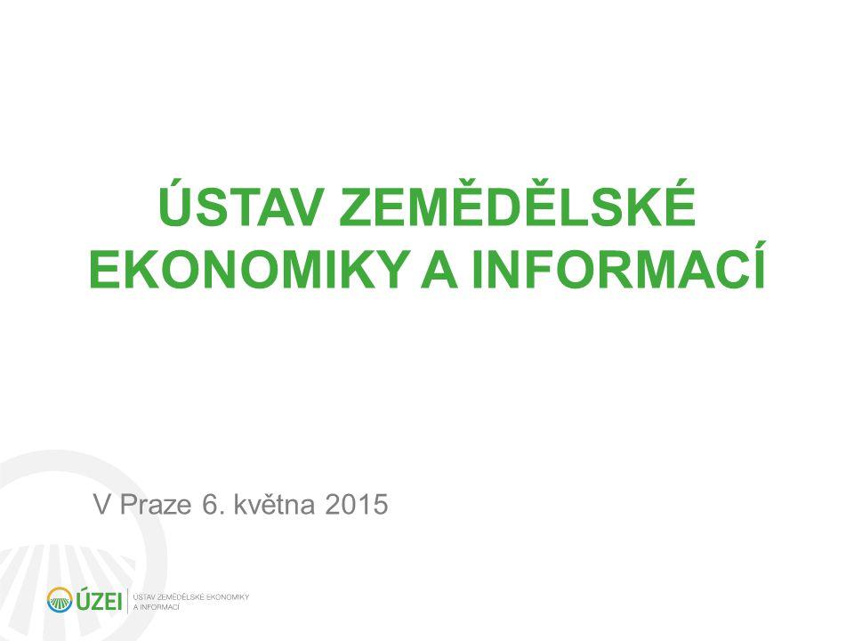 ÚSTAV ZEMĚDĚLSKÉ EKONOMIKY A INFORMACÍ V Praze 6. května 2015