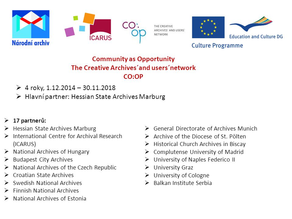 Community as Opportunity The Creative Archives´and users´network CO:OP  17 partnerů:  Hessian State Archives Marburg  International Centre for Arch